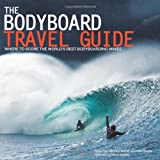 The Bodyboard Travel Guide: The 100 Most Awesome Waves on the Planet: Where to Score the World's Best Bodyboarding Waves by Owen Pye ( 2011 ) Paperback