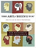 img - for The Art of Being You: How to Live as God's Masterpiece by Bob Kilpatrick (2010-12-13) book / textbook / text book