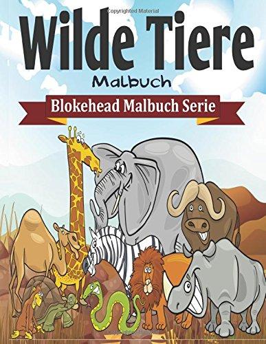 Wilde Tiere Malbuch (Blokehead  Malbuch Serie)