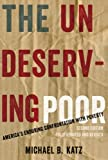 The Undeserving Poor: Americas Enduring Confrontation with Poverty: Fully Updated and Revised