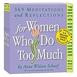 For Women Who Do Too Much 2012 Calendar (0761162429) by Schaef, Anne Wilson
