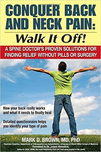 Conquer Back and Neck Pain: Walk It Off! A Spine Doctor'sProven Solutions For Finding Relief Without Pills or Surgery