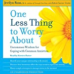 One Less Thing to Worry About: Uncommon Wisdom for Coping with Common Anxieties | Jerilyn Ross,Robin Cantor-Cooke