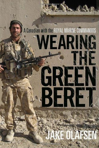 Wearing the Green Beret: A Canadian with the Royal Marine Commandos