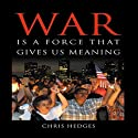 War Is a Force that Gives Us Meaning (       UNABRIDGED) by Chris Hedges Narrated by Chris Hedges