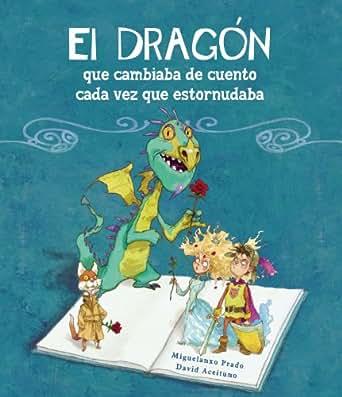 Amazon.com: El dragón que cambiaba de cuento cada vez que estornudaba