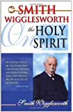 Smith Wigglesworth On The Holy Spirit