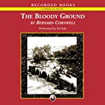The Bloody Ground: Battle of Antietam, 1862: The Starbuck Chronicles: Volume Four (       UNABRIDGED) by Bernard Cornwell Narrated by Ed Sala