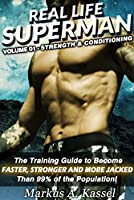 Real Life Superman: the Training Guide to Become Faster, Stronger and More Jacked than 99% of the Population: Volume 01: Strength & Conditioning (English Edition)