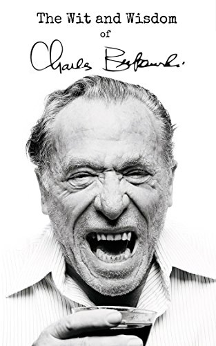 Charles Bukowski - The Wit and Wisdom of Charles Bukowski: Charles Bukowski Quotes (English Edition)