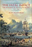 The Fatal Impact: The Invasion of the South Pacific, 1767-1840 (006015800X) by Moorehead, Alan