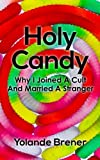 Holy Candy: Why I Joined A Cult And Married A Stranger