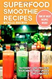 Superfood Smoothie Recipes: Nutrient and Protein Rich Smoothies Under 300 Calories Michelle Bakeman