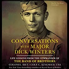 Conversations with Major Dick Winters: Life Lessons from the Commander of the Band of Brothers (       UNABRIDGED) by Cole C. Kingseed Narrated by Tom Weiner