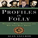 Profiles in Folly: History's Worst Decisions and Why They Went Wrong (       UNABRIDGED) by Alan Axelrod Narrated by Scott Peterson
