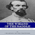The Wizard of the Saddle: The Battle over the Life and Legacy of Nathan Bedford Forrest |  Charles River Editors