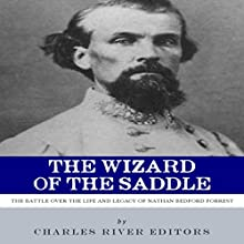 The Wizard of the Saddle: The Battle over the Life and Legacy of Nathan Bedford Forrest (       UNABRIDGED) by Charles River Editors Narrated by Trent R. Stephens