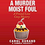 A Murder Moist Foul: A Frosted Love Cozy Mystery: Frosted Love Mysteries, Volume 1 | Carol Durand,Summer Prescott