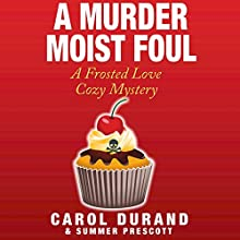 A Murder Moist Foul: A Frosted Love Cozy Mystery: Frosted Love Mysteries, Volume 1 (       UNABRIDGED) by Carol Durand, Summer Prescott Narrated by Jane Boyer