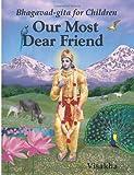 Our Most Dear Friend: Bhagavad-Gita for Children