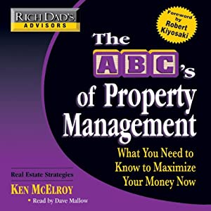 Rich Dad's Advisors: The ABC's of Property Management: What You Need to Know to Maximize Your Money Now | [Ken McElroy]
