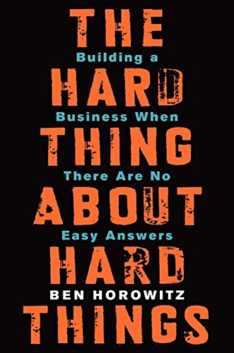 The-Hard-Thing-About-Hard-Things-Building-a-Business-When-There-Are-No-Easy-Answers
