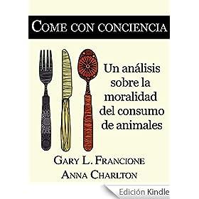 Come con conciencia: Un an�lisis sobre la moralidad del consumo de animales