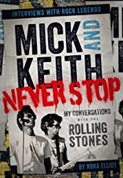 Mick and Keith: Never Stop: My Conversations with the Rolling Stones