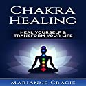 Chakra Healing: Heal Yourself & Transform Your Life Audiobook by Marianne Gracie Narrated by Gail L. Chaffee