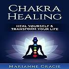 Chakra Healing: Heal Yourself & Transform Your Life Hörbuch von Marianne Gracie Gesprochen von: Gail L. Chaffee