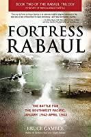 Fortress Rabaul: The Battle for the Southwest Pacific, January 1942-April 1943