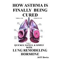 HOW ASTHMA IS FINALLY BEING CURED-QUICKLY, SIMPLY, & SAFELY WITH HUMAN LUNG REMODELING HORMONE (Kindle Edition)By JEFF T BOWLES        Buy new: $2.99    Customer Rating: