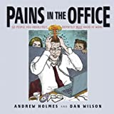 img - for Pains in the Office: 50 People You Absolutely, Definitely Must Avoid at Work! book / textbook / text book
