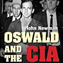 Oswald and the CIA: The Documented Truth About the Unknown Relationship Between the U.S. Government and the Alleged Killer of JFK (       UNABRIDGED) by John Newman Narrated by Tom Weiner