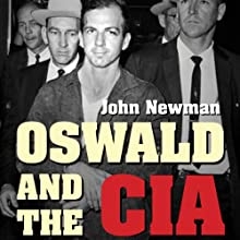 Oswald and the CIA: The Documented Truth About the Unknown Relationship Between the U.S. Government and the Alleged Killer of JFK Audiobook by John Newman Narrated by Tom Weiner