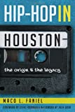 Hip Hop in Houston:: The Origin and the Legacy