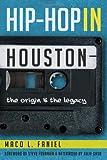 HIP HOP IN HOUSTON: Origin & Legacy