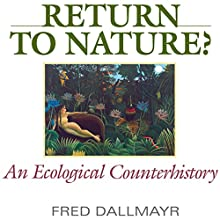 Return to Nature?: An Ecological Counterhistory (       UNABRIDGED) by Fred Dallmayr Narrated by Joe Smith