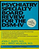 Psychiatry Specialty Board Review For The DSM-IV (Continuing Education in Psychiatry and Psychology Series) (0876307888) by Duffy, John