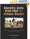 Bamboo Gods, Iron Men and Rubber Bands: Improving Your Dynamic Range of Motion and Resistance to Injury