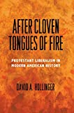 After Cloven Tongues of Fire: Protestant Liberalism in Modern American History