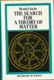 The search for a theory of matter (The History of science) (0070543836) by Sachs, Mendel