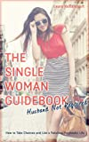 The Single Woman Guidebook: Husband Not Required! How to Take Chances and Live a Fabulous Purposeful Life