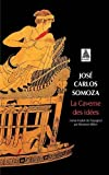 La Caverne DES Idees (French Edition) (2742744630) by Somoza, Jose Carlos