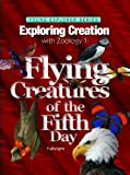 Exploring Creation with Zoology 1: Flying Creatures of the Fifth Day -- Young Explorers Series (Apologia Science Young Explorers)