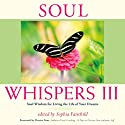 Soul Whispers III: Soul Wisdom for Living the Life of Your Dreams (       UNABRIDGED) by Sophia Fairchild, Denise Linn Narrated by Sheri Pigott