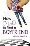 by Valentine, Allyson How (Not) to Find a Boyfriend (2013) Hardcover