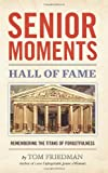 Senior Moments Hall of Fame: Remembering the Titans Of Forgetfulness (1480139823) by Friedman, Tom