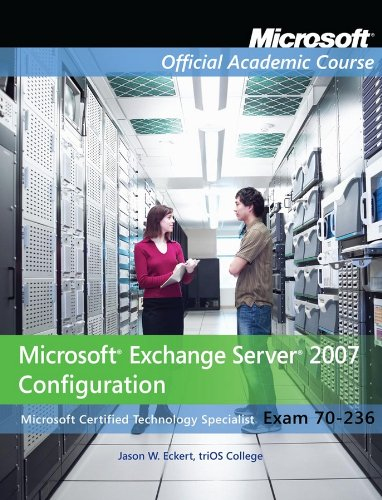 Exam 70-236: Microsoft Exchange Server 2007 Configuration with Lab Manual Set (Microsoft Official Academic Course)