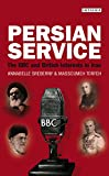 Persian Service: The BBC and British Interests in Iran (International Library of Iranian Studies) Annabelle Sreberny